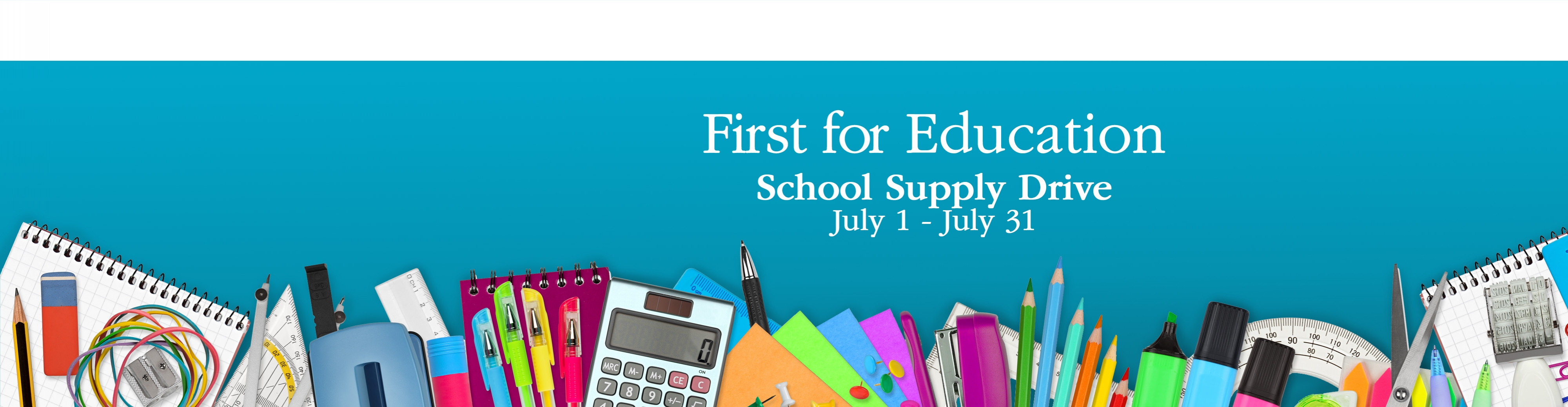 First For Education  School Supply Drive July 1-31